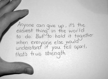 Anyone-can-give-up-its-the-easiest-thing-in-the-world-to-do.-But-to-hold-it-together-when-everyone-else-would-understand-if-you-fell-apart-thats-true-strength